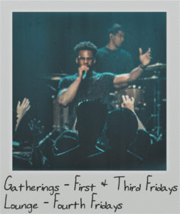 Gatherings 1st & 3rd; Fridays Lounge 4th Fridays